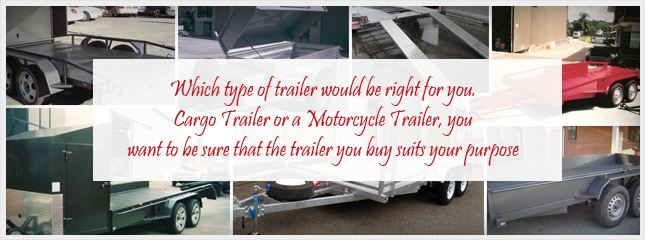 Which type of trailer would be right for you. Cargo Trailer or a Motorcycle Trailer, you want to be sure that the trailer you buy suits your purpose